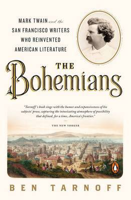The Bohemians: Mark Twain and the San Francisco Writers Who Reinvented American Literature