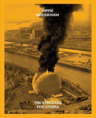 Hippie Modernism - the Struggle for Utopia