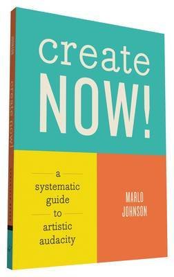 Create Now ! A Systematic Guide to Artistic Audacity