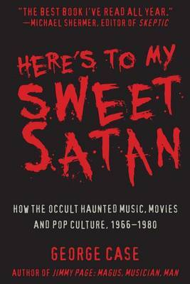 Here's to My Sweet Satan - How the Occult Haunted Music, Movies and Pop Culture, 1966-1980