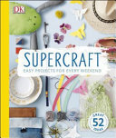 Supercraft: Easy Projects for Every Weekend