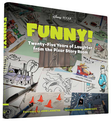 Funny ! Twenty-Five Years of Laughter from the Pixar Story Room