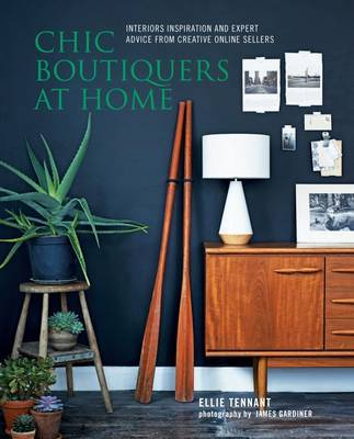 Chic Boutiquers at Home - Interiors Inspiration and Expert Advice from Creative Online Sellers