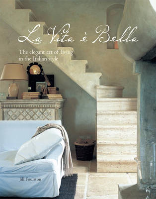 La Vita e Bella: The Elegant Art of Living in the Italian Style