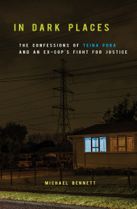 In Dark Places: The Confessions of Teina Pora and an Ex-Cop's Fight for Justice