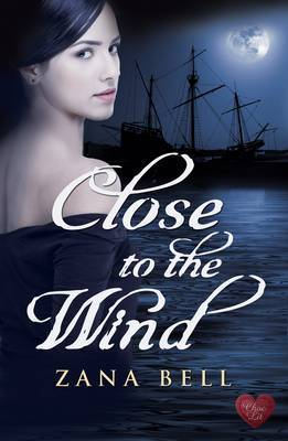 Close to the Wind : Love, Passion and Adventure in 1860s New Zealand