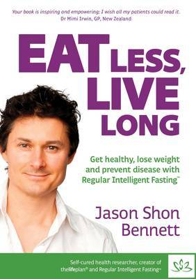 Eat Less, Live Long: Get Healthy, Lose Weight and Prevent Disease with Regular Intelligent Fasting