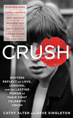 Crush - Writers Reflect on Love, Longing and the Power of Their First Celebrity Crush