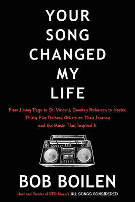 Your Song Changed My Life - From Jimmy Page to St. Vincent, Smokey Robinson to Hozier, Thirty-Five Beloved Artists on Their Journey and the Music That Inspired it
