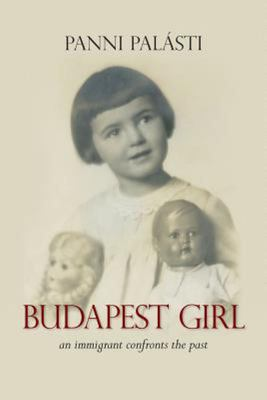 Budapest Girl: An Immigrant Confronts the Past