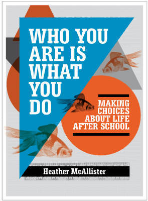 Who You are is What You Do: Making Choices About Life After School