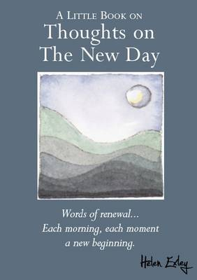 A Little Book on Thoughts on the New Day: Words of Renewal... Each Morning, Each Moment a New Beginning