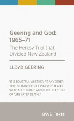 Geering and God: 1965-71: The Heresy Trial That Divided New Zealand (BWB Texts)
