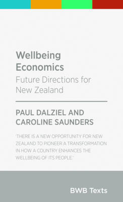 Wellbeing Economics : Future Directions for New Zealand (BWB Texts)