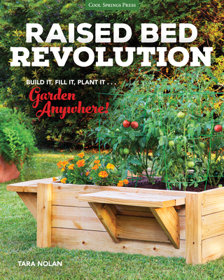 Raised Bed Revolution: Build it, Fill it, Plant it ... Garden Anywhere