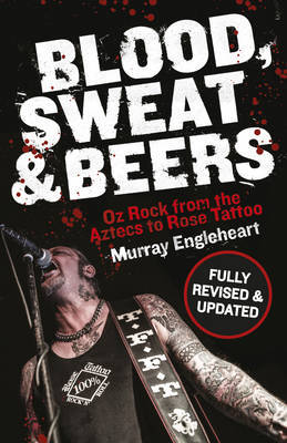 Blood, Sweat and Beers: Oz Rock from the Aztecs to Rose Tattoo