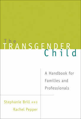 Transgender Child: A Handbook for Families and Professionals