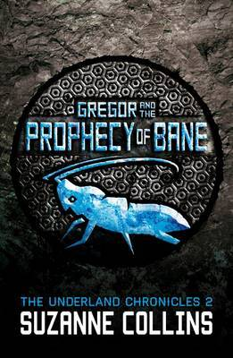 Gregor and the Prophecy of Bane (The Underland Chronicles #2)