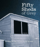 Fifty Sheds of Grey: A Parody: Erotica for the Not-too-modern Male