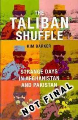 The Taliban Shuffle : Strange Days in Afghanistan and Pakistan