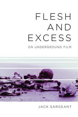 Flesh and Excess - On Underground Film
