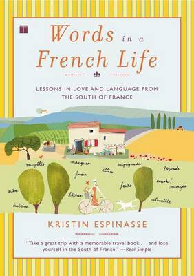 Words in a French Life : Lessons in Love and Language from the South of France