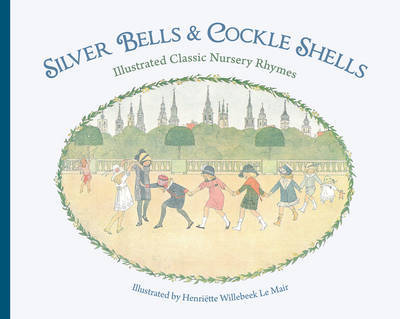 Silver Bells and Cockle Shells: Illustrated Classic Nursery Rhymes