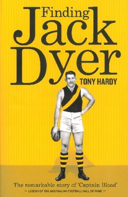 Finding Jack Dyer: The Remarkable Story of 'Captain Blood', AFL Legend