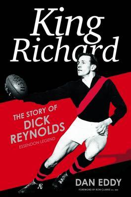 King Richard: The Story of Dick Reynolds, Essendon Legend