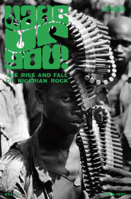 Wake Up You ! The Rise and Fall of Nigerian Rock
