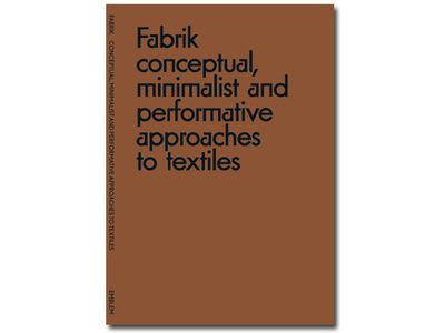Fabrik - conceptual, minimalist, and performative approaches to textiles