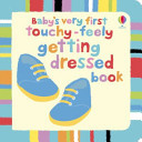 Getting Dressed (Baby's Very First Touchy Feely)