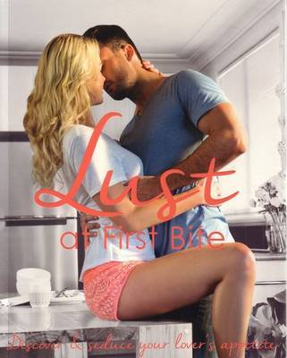 Lust at First Bite: Discover  Seduce Your Lover's Appetite