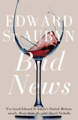 Bad News: Patrick Melrose Novels # 2