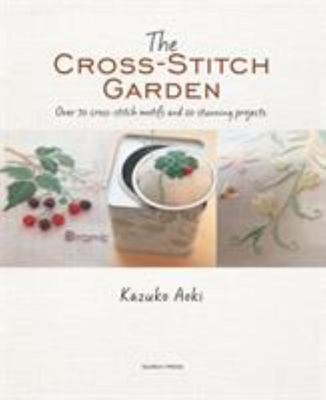 Cross-Stitch Garden: Over 70 Cross-Stitch Motifs with 20 Stunning Projects