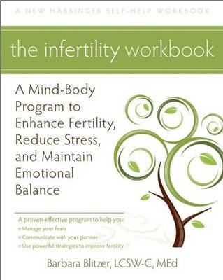 The Infertility Workbook: A Mind-Body Program to Enhance Fertility, Reduce Stress, and Maintain Emotional Balance