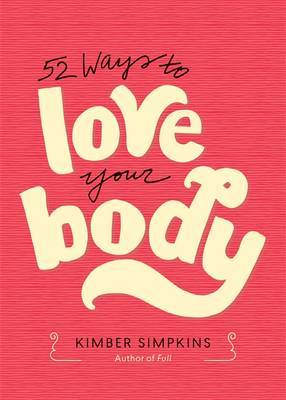 Fifty-Two Ways to Love Your Body