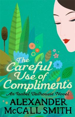 The Careful Use of Compliments (#4 Isabel Dalhousie)