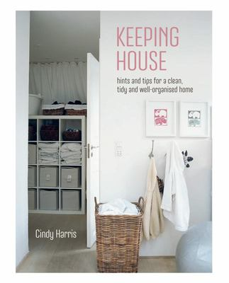 Keeping House: Hints and Tips for a Beautifully Organized Home
