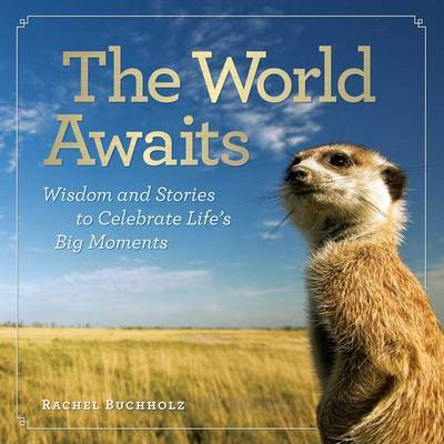 The World Awaits : Wisdom and Stories to Celebrate Life's Big Moments