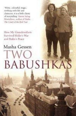 Two Babushkas : How my grandmothers survived Hitler's war and Stalin's peace