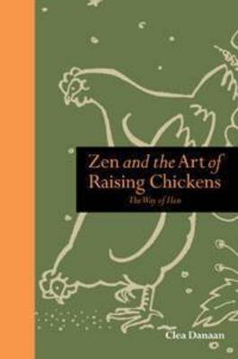 Zen and the Art of Raising Chickens: The Way of Hen