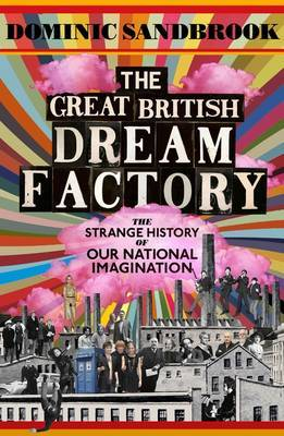 The Great British Dream Factory - The Strange History of Our National Imagination