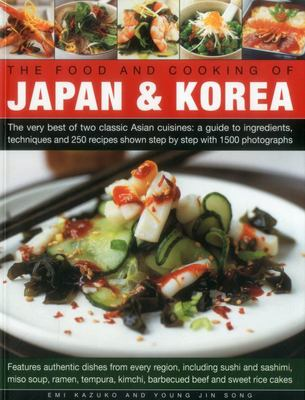 The Food and Cooking of Japan & Korea: The Very Best of Two Classic Asian Cuisines: A Guide to Ingredients, Techniques and 250 Recipes Shown Step by Step with 1500 Photographs
