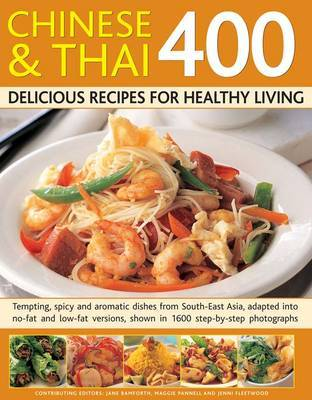 400 Chinese & Thai Delicious Recipes for Healthy Living: Tempting, Spicy and Aromatic Dishes from Sout-East Asia, Adapted into No-fat and Low-fat Versions, Shown in 1600 Step-by-step Photographs