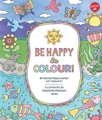 Be Happy  Colour!: Mindful Activities  Coloring Pages for Kids