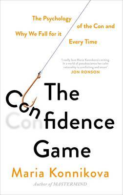 Confidence Game: The Psychology of the Con and Why We Fall for it ... Every Time