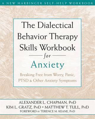 The Dialectical Behavior Therapy Skills Workbook for AnxietyBreaking Free from Worry, Panic, PTSD, and Other Anxiety Symptoms