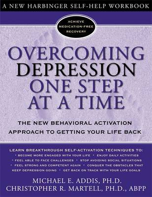 Overcoming Depression One Step at a Time: The New Behavioral Activation Approach to Getting Your Life Back