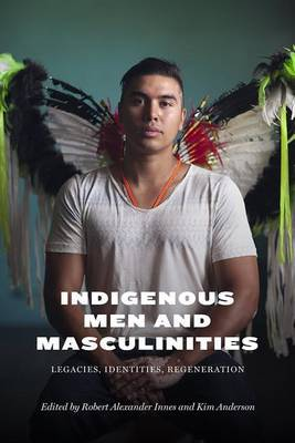 Indigenous Men and MasculinitiesLegacies, Identities, Regeneration